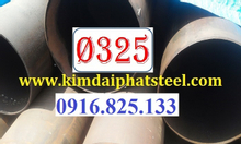 Ống thép phi 325x5ly, 325x6ly, 325x7ly, 8ly, 9ly