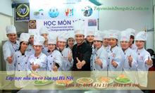 Lớp học nấu ăn ở Hà Nội đào tạo chuyên nghiệp