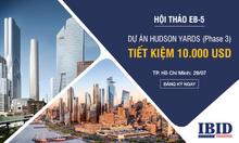 Hội thảo EB5: Tiết kiệm 10.000 USD khi đầu tư vào dự án Hudson Yards