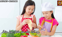 Mở lớp dạy nấu ăn gia đình cho trẻ
