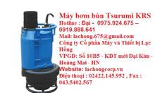 Máy bơm chìm hút bùn Tsurumi 9kw, krs2-150, 6kw