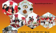 Lớp học nấu ăn cho trẻ em tại Hà Nội dịp hè 2019