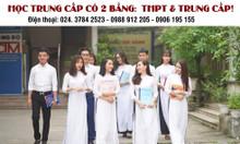 Học trung cấp chính quy có 2 bằng tốt nghiệp (THPT và Trung cấp)