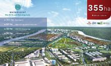 Chính thức mở bán GĐ1 khu đô thị cao cấp Waterpoint mặt tiền vành đai