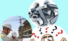 Hỏi đáp nhanh (phần 1) một số câu hỏi thắc mắc về sản phẩm bulong ốc