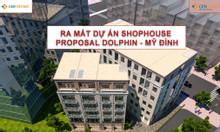 Shophouse Proposal Dolphin, ngã 4 Nguyễn Hoàng, Trần Bình, Mỹ Đình, HN