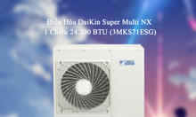 ĐH DaiKin Super Multi NX 1 Chiều 24.200 BTU (3MKS71ESG) giá ưu đãi