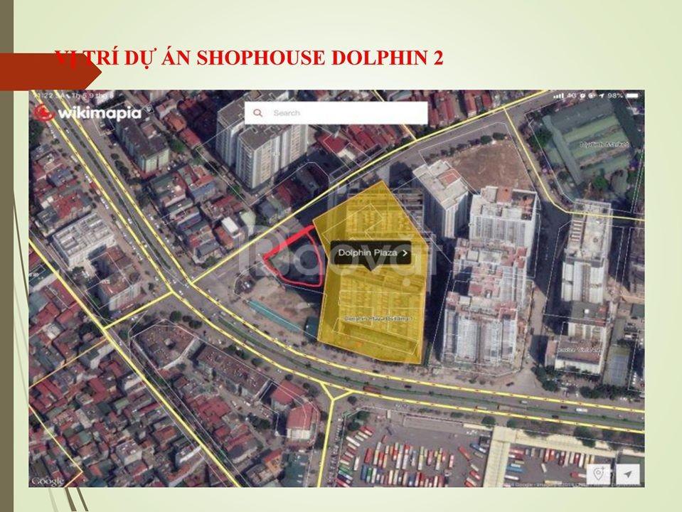 Shophouse Dolphin Plaza - Ngã 4 Trần Bình- Nguyễn Hoàng- 9 lô duy nhất