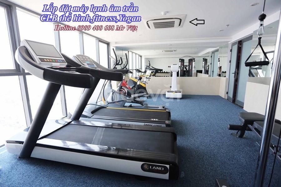 Đơn vị thi công, lắp đặt máy lạnh âm trần cho phòng GYM, Fitness, Yoga