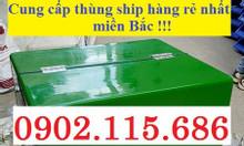 Thùng chở hàng cỡ đại hà nội, thùng chở hàng loại lớn, thùng chở hàng