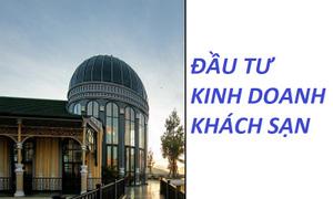 Đầu tư kinh doanh chuỗi khách sạn tại HN & HCM